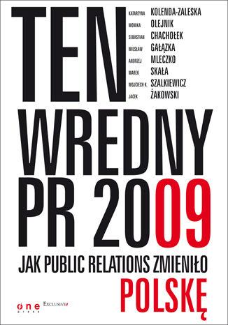 Okładka książki Ten wredny PR 2009. Jak Public Relations zmieniło Polskę