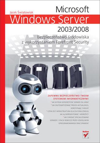 Okładka książki/ebooka Microsoft Windows Server 2003/2008. Bezpieczeństwo środowiska z wykorzystaniem Forefront Security