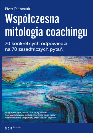 Okładka książki/ebooka Współczesna mitologia coachingu. 70 prawdziwych odpowiedzi na 70 zasadniczych pytań