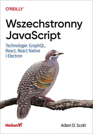 Okładka książki/ebooka Wszechstronny JavaScript. Technologie: GraphQL, React, React Native i Electron