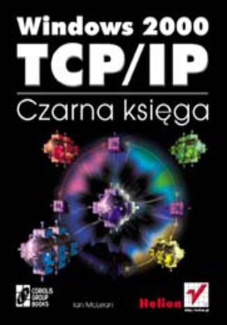 Okładka książki Windows 2000 TCP/IP. Czarna księga