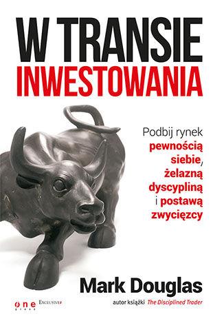 Okładka książki W transie inwestowania. Podbij rynek pewnością siebie, żelazną dyscypliną i postawą zwycięzcy