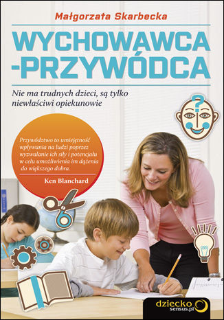 Okładka książki/ebooka Wychowawca-przywódca. Nie ma trudnych dzieci, są tylko niewłaściwi opiekunowie