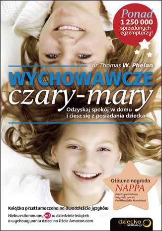 Okładka książki Wychowawcze czary-mary. Odzyskaj spokój w domu i ciesz się z posiadania dziecka