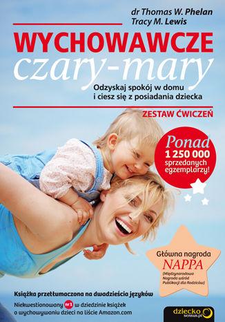 Okładka książki Wychowawcze czary-mary. Odzyskaj spokój w domu i ciesz się z posiadania dziecka. Zestaw ćwiczeń