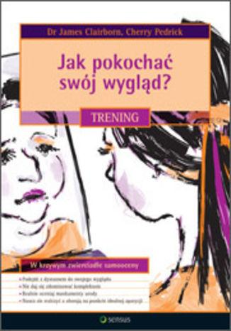 Okładka książki Jak pokochać swój wygląd? Trening