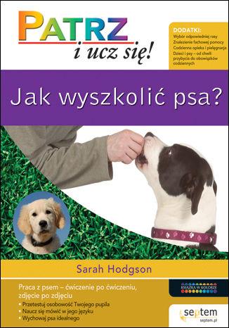 Okładka książki/ebooka Jak wyszkolić psa? Patrz i ucz się!