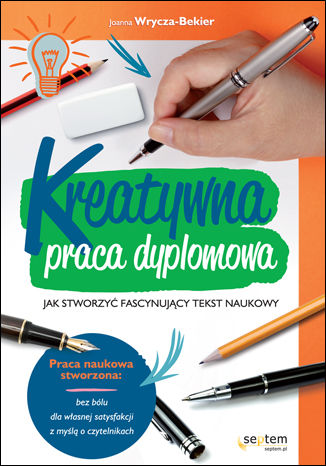 Okładka książki/ebooka Kreatywna praca dyplomowa. Jak stworzyć fascynujący tekst naukowy