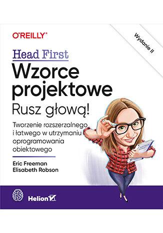 Okładka książki Wzorce projektowe. Rusz głową! Tworzenie rozszerzalnego i łatwego w utrzymaniu oprogramowania obiektowego. Wydanie II