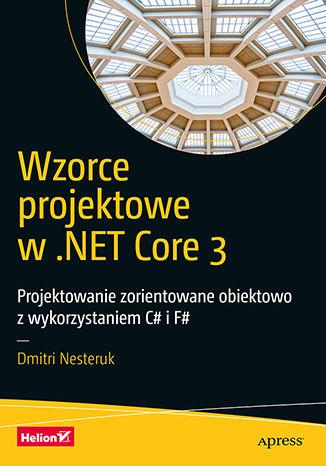 Okładka książki/ebooka Wzorce projektowe w .NET Core 3. Projektowanie zorientowane obiektowo z wykorzystaniem C# i F#