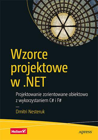 Okładka książki Wzorce projektowe w .NET. Projektowanie zorientowane obiektowo z wykorzystaniem C# i F#