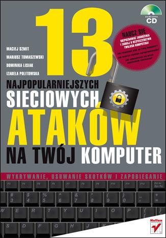 Okładka książki/ebooka 13 najpopularniejszych sieciowych ataków na Twój komputer. Wykrywanie, usuwanie skutków i zapobieganie