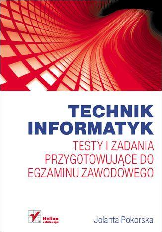 Okładka książki Technik informatyk. Testy i zadania przygotowujące do egzaminu zawodowego
