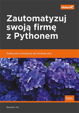 Okładka książki/ebooka Zautomatyzuj swoją firmę z Pythonem. Praktyczne rozwiązania dla firmowej sieci