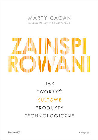 Okładka książki Zainspirowani. Jak tworzyć kultowe produkty technologiczne