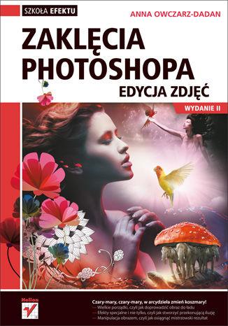Okładka książki/ebooka Zaklęcia Photoshopa. Edycja zdjęć. Wydanie II