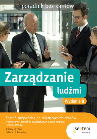 Zarządzanie ludźmi. Poradnik bez kantów. Wydanie II