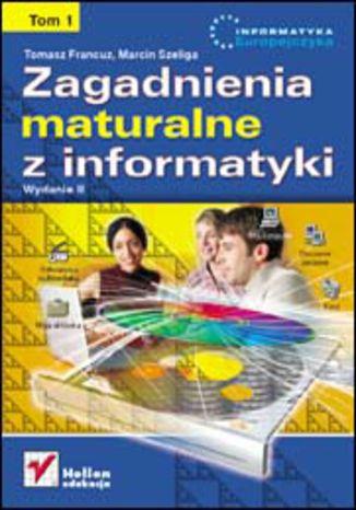 Okładka książki Zagadnienia maturalne z informatyki. Wydanie II. Tom I
