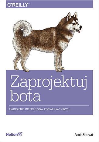 Okładka książki Zaprojektuj bota. Tworzenie interfejsów konwersacyjnych