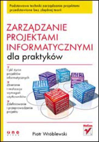 Okładka książki/ebooka Zarządzanie projektami informatycznymi dla praktyków