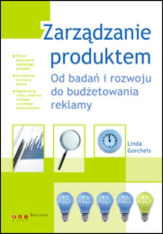 Okładka książki/ebooka Zarządzanie produktem. Od badań i rozwoju do budżetowania reklamy