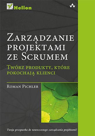Okładka książki/ebooka Zarządzanie projektami ze Scrum. Twórz produkty, które pokochają klienci