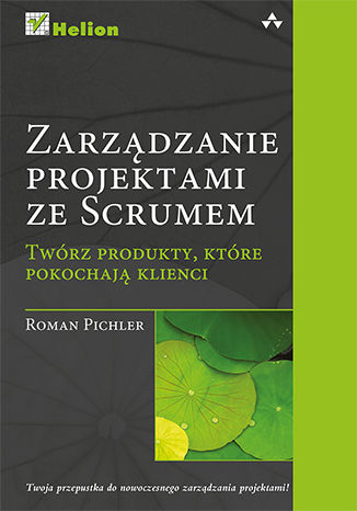 Okładka książki Zarządzanie projektami ze Scrum. Twórz produkty, które pokochają klienci