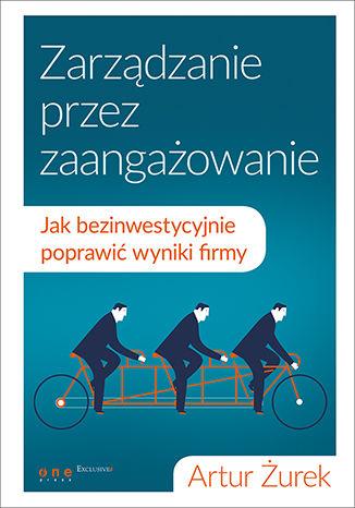 Okładka książki/ebooka Zarządzanie przez zaangażowanie. Jak bezinwestycyjnie poprawić wyniki firmy