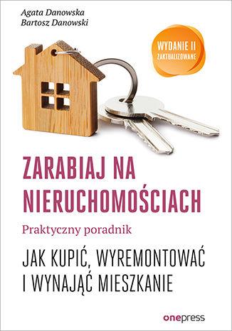 Okładka książki/ebooka Zarabiaj na nieruchomościach. Praktyczny poradnik, jak kupić, wyremontować i wynająć mieszkanie. Wydanie II zaktualizowane