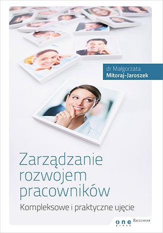 Okładka książki/ebooka Zarządzanie rozwojem pracowników. Kompleksowe i praktyczne ujęcie