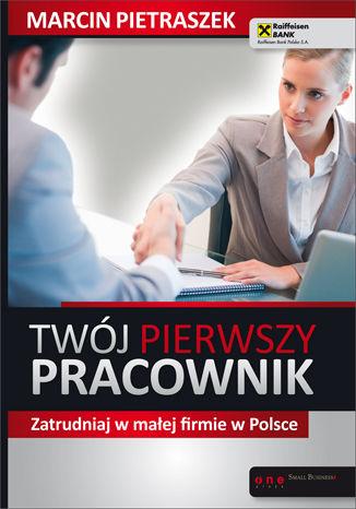 Okładka książki/ebooka Twój pierwszy pracownik. Zatrudniaj w małej firmie w Polsce