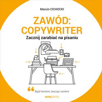 Okładka książki Zawód: copywriter. Zacznij zarabiać na pisaniu