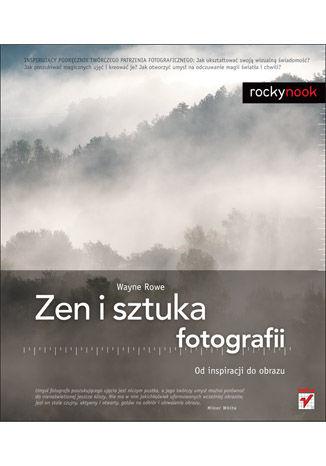 Okładka książki/ebooka Zen i sztuka fotografii. Od inspiracji do obrazu