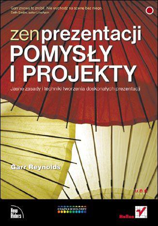 Okładka książki/ebooka Zen prezentacji - pomysły i projekty. Jasne zasady i techniki tworzenia doskonałych prezentacji