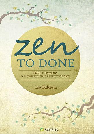 Okładka książki/ebooka Zen To Done. Proste sposoby na zwiększenie efektywności