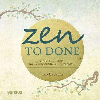 Okładka książki Zen To Done. Proste sposoby na zwiększenie efektywności