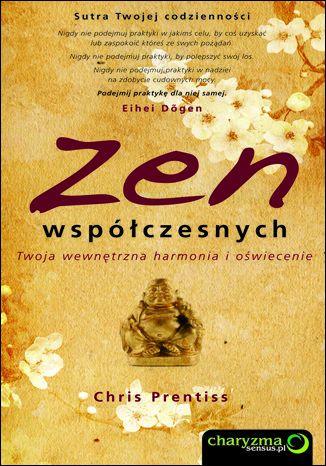 Zen współczesnych. Twoja wewnętrzna harmonia i oświecenie