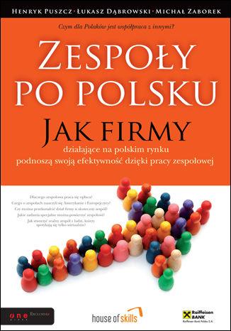 Okładka książki Zespoły po polsku. Jak firmy działające na polskim rynku podnoszą swoją efektywność dzięki pracy zespołowej