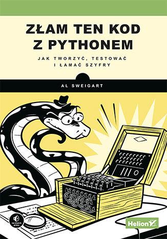 Okładka książki Złam ten kod z Pythonem. Jak tworzyć, testować i łamać szyfry
