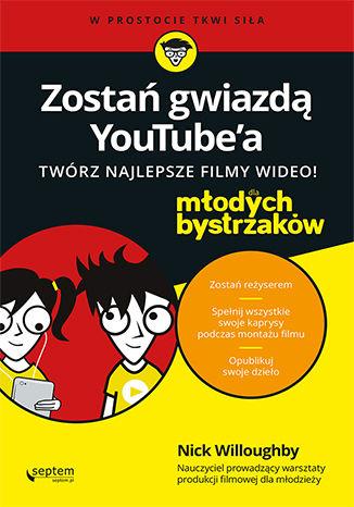 Okładka książki/ebooka Zostań gwiazdą YouTube'a. Twórz najlepsze filmy wideo! Dla młodych bystrzaków