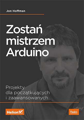 Okładka książki Zostań mistrzem Arduino. Projekty dla początkujących i zaawansowanych