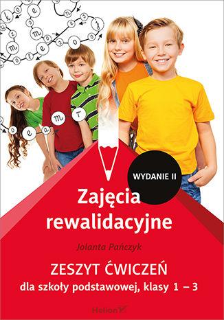 Okładka książki Zajęcia rewalidacyjne. Zeszyt ćwiczeń dla szkoły podstawowej, klasy 1 - 3 (Wydanie II)