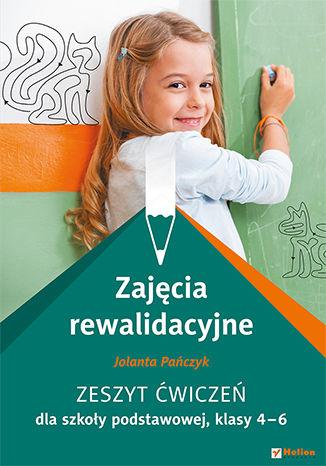 Okładka książki Zajęcia rewalidacyjne. Zeszyt ćwiczeń dla szkoły podstawowej, klasy 4-6