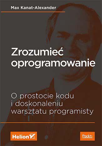 Okładka książki Zrozumieć oprogramowanie. O prostocie kodu i doskonaleniu warsztatu programisty