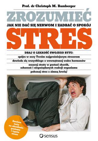 Okładka książki Zrozumieć stres. Jak nie dać się nerwom i zadbać o spokój