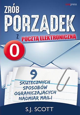 Okładka książki/ebooka Zrób porządek z pocztą elektroniczną. 9 skutecznych sposobów ograniczających nadmiar maili
