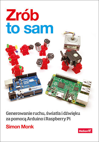 Zrób to sam. Generowanie ruchu, światła i dźwięku za pomocą Arduino i Raspberry Pi