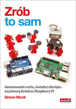 Okładka książki/ebooka Zrób to sam. Generowanie ruchu, światła i dźwięku za pomocą Arduino i Raspberry Pi