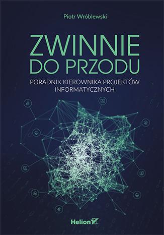 Okładka książki/ebooka Zwinnie do przodu. Poradnik kierownika projektów informatycznych