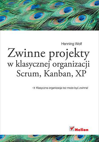 Okładka książki/ebooka Zwinne projekty w klasycznej organizacji. Scrum, Kanban, XP